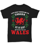 Life Took Me To Canada My Heart Belongs in Wales Black Shirt Gift Welsh Patriotism Novelty T-Shirt