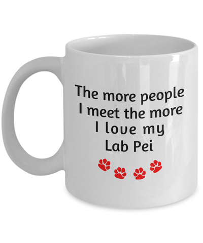 Image of Lab Pei Lover Mug The more people I meet the more I love my dog unique coffee cup Novelty Birthday Gifts