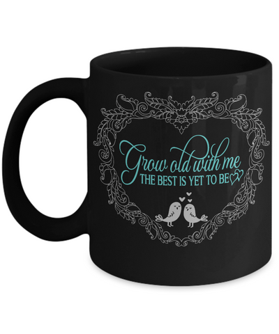 Grow Old With Me The Best is Yet to Be Black Mug Gift Love You Wedding Anniversary Keepsake Novelty Cup