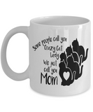 Best Cat Lover Gifts Some People Call You Crazy Cat Lady We Just Call You Mom Cat Mug for Mom