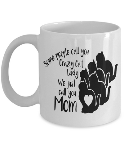 Image of Best Cat Lover Gifts Some People Call You Crazy Cat Lady We Just Call You Mom Cat Mug for Mom