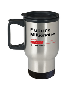 Future Millionaire Loading Please Wait Gift Travel Mugs for Women Men Millionaire's Travel Mugs