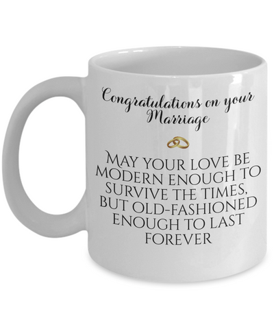 Congratulations Marriage Wedding Gift Mug May Your Love Be Old-Fashioned Enough To Last Forever Ceramic Coffee Cup