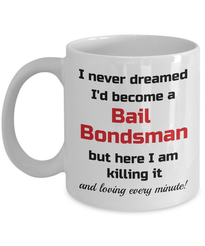 Image of Occupation Mug I Never Dreamed I'd Become a Bail Bondsman but here I am killing it and loving every minute! Unique Novelty Birthday Christmas Gifts Humor Quote Ceramic Coffee Tea Cup