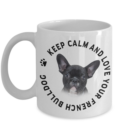 Image of Keep Calm and Love Your French Bulldog Ceramic Mug Gift for Dog Lovers