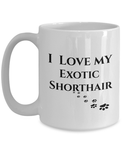 I Love My Exotic Shorthair Mug Cat Mom Dad Lover Novelty Birthday Gifts Unique Work Ceramic Coffee Cup Gifts for Men Women