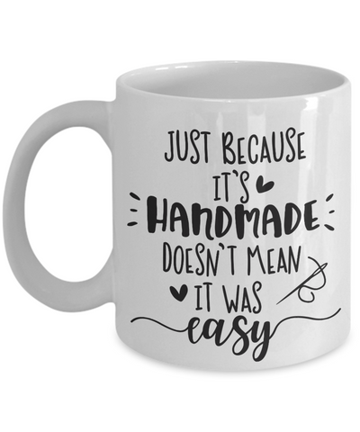 Image of Funny Sewing Mug Gift Just Because it Was Handmade Doesn't Mean it Was Easy Coffee Cup