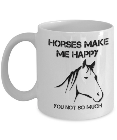 "Image of Horse Lover Gift, ""Horses Make Me Happy, You Not So Much"" Beautiful sarcastic funny gift mug for people who love Horses"
