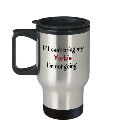 Image of If I Cant Bring My Yorkie Dog Travel Mug Yorkshire Terrier Novelty Birthday Gifts Mug Humor Quotes Unique Cup Gifts