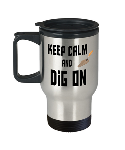 Image of Fun Archaeologist Gift Travel Mug With Lid  Keep Calm and Dig On Unique Novelty Birthday Christmas Gifts Humor Quote Coffee Tea Cup