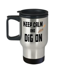 Fun Archaeologist Gift Travel Mug With Lid  Keep Calm and Dig On Unique Novelty Birthday Christmas Gifts Humor Quote Coffee Tea Cup