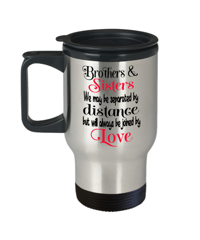 Brothers and Sisters Travel Mug Gift Separated By Distance Joined By Love Coffee Cup
