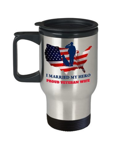 United States Proud Veteran Wife Travel Mug Gift I Married My Hero Appreciation Cup
