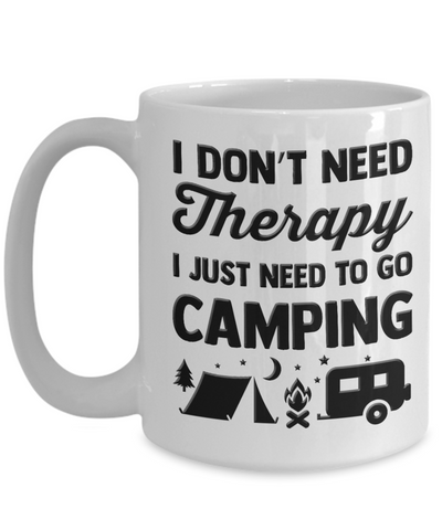 Image of Camping Mugs Funny I Don't Need Therapy I Just Need To Go Camping Gift Camping Lovers