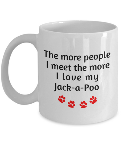 Image of Jack-a-Poo Lover Mug The more people I meet the more I love my dog unique coffee cup Novelty Birthday Gifts