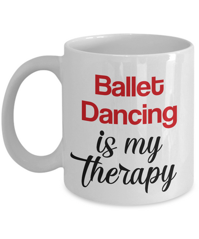 Image of Ballet Dancing Is My Therapy Mug Unique Novelty Birthday Gift Ceramic Coffee Cup