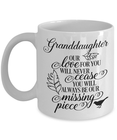 Granddaughter Loving Memory Mug Gift Our Love Will Never Cease You're the Missing Piece Remembrance Keepsake Cup