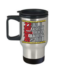 All Faster Than Dialing 911 Funny Gun Lover Gifts Fun Cop Gag Cup Travel Coffee Mug
