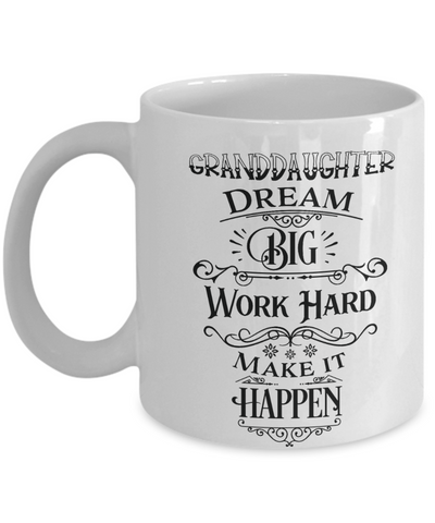 Granddaughter Dream Big Work Hard Make it Happen Mug Gift Graduation Birthday Cup