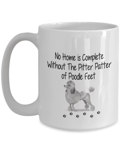 Dog Mug, No Home is Complete Without The Pitter Patter of Poodle Feet, Poodle Dog Mug