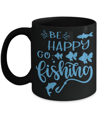 Be Happy Go Fishing Black Mug Gift for Fisherman Addict Novelty Birthday Cup