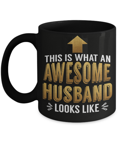 This is What an Awesome Husband Looks Like Gift Black Mug Fun Novelty Cup