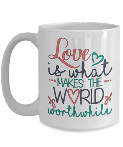 Love is What Makes The World Worthwhile Mug Novelty Birthday Christmas Gifts Ceramic Coffee Cup