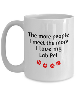 Lab Pei Lover Mug The more people I meet the more I love my dog unique coffee cup Novelty Birthday Gifts