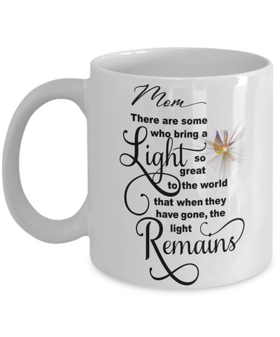 Mom Memorial Some Bring a Light So Great It Remains Mug Gift In Loving Memory Cup