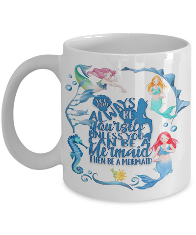Image of Mermaid Gift for Daughter, You Should Always be Yourself Unless .. Mermaid Gift Mug