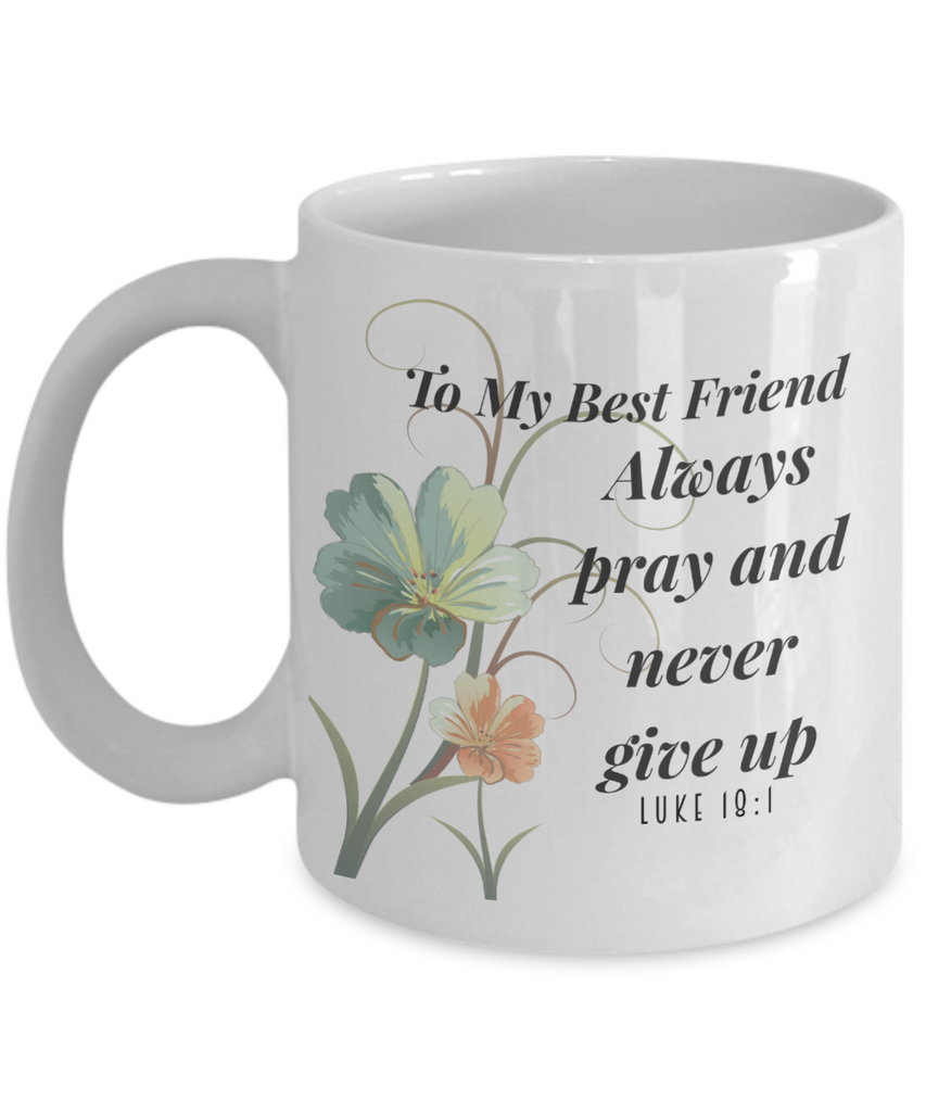 Faith Luke 181 Bible Verse Mug To My Best Friend Always Pray And Never
