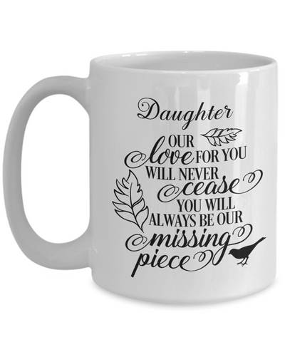 Image of Daughter Loving Memory Mug Gift Our Love Will Never Cease You're the Missing Piece Remembrance Keepsake Cup