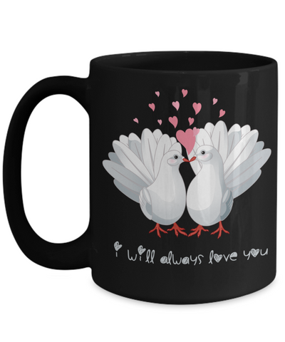 I Will Always Love You Dove Black Mug Gift Love Birds Valentine's Day Birthday Surprise Cup