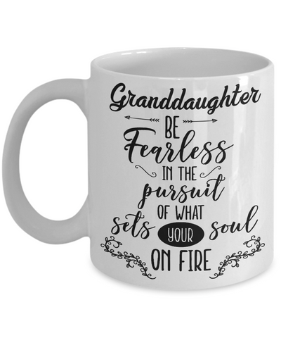 Granddaughter Motivational Gift Mug Be Fearless in Pursuit Set Soul on Fire Novelty Coffee Cup
