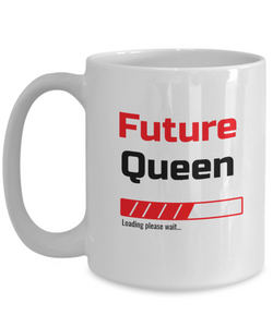 Funny Future Queen Loading Please Wait Ceramic Coffee Mug for Men and Women Novelty Birthday Christmas Gift