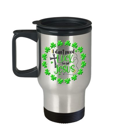 I Don't Need Luck I've Got Jesus Faith Travel Mug With Lid St Patrick's Day Gift Ideas Coffee Cup