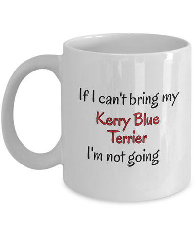 Image of If I Cant Bring My Kerry Blue Terrier Mug Novelty Birthday Gifts Cup Humor Quotes Unique Work Ceramic Coffee Gifts