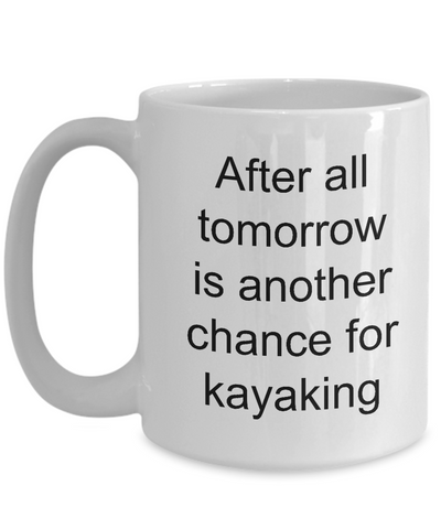 Image of Kayak Mug After all tomorrow is another chance for kayaking kayaker gifts