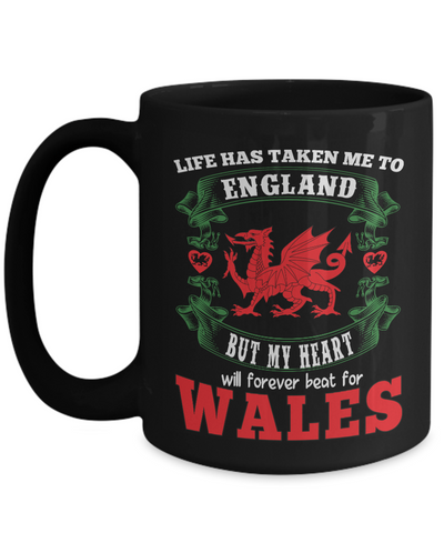 Life Took Me To England My Heart Forever Beats For Wales Black Mug Gift Welsh Patriotism Novelty Cup