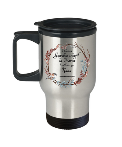 In Remembrance Gift Mug I Have a Guardian Angel in Heaven I Call Her My Nana Forever in My Heart for in Memory Travel Coffee Cup