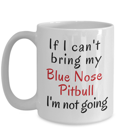 If I Cant Bring My Blue Nose Pitbull Mug Novelty Birthday Gifts for Men Women Humor Quotes Unique Work Ceramic Coffee Cup Gifts