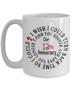 Romantic Twelfth Anniversary Gift Mug for Him or Her I Wish I Could Turn Back Time Find You Sooner Love You Longer Novelty Ceramic Coffee Cup