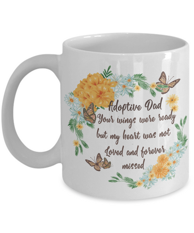 Adoptive Dad In Loving Memory Gift Mug Your Wings Were Ready But My Heart Was Not Memorial Remembrance Coffee Cup