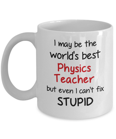 Image of Physics Teacher Occupation Mug Funny World's Best Can't Fix Stupid Unique Novelty Birthday Christmas Gifts Ceramic Coffee Cup