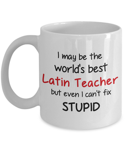 Image of Latin Teacher Occupation Mug Funny World's Best Can't Fix Stupid Unique Novelty Birthday Christmas Gifts Ceramic Coffee Cup
