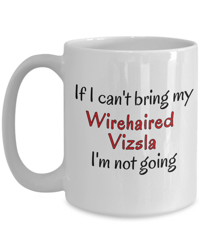 Image of If I Cant Bring My Wirehaired Vizsla Dog Mug Novelty Birthday Gifts Humor Quotes Gifts