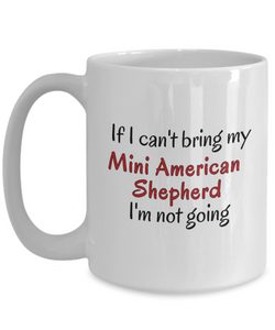 If I Cant Bring My Mini American Shepherd Dog Mug Novelty Birthday Gifts Cup for Men Women Humor Quotes Unique Work Ceramic Coffee Gifts