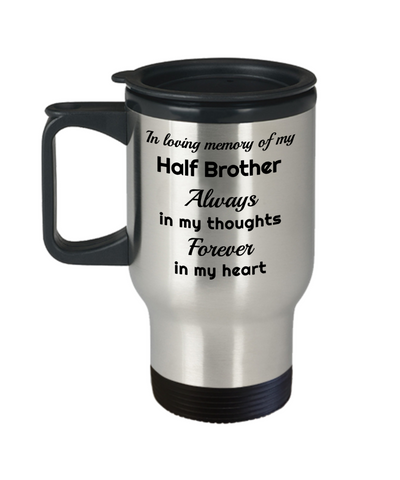 Image of In Loving Memory of My Half Brother Travel Mug With Lid Always in My Thoughts Forever in My Heart Memorial Coffee Cup
