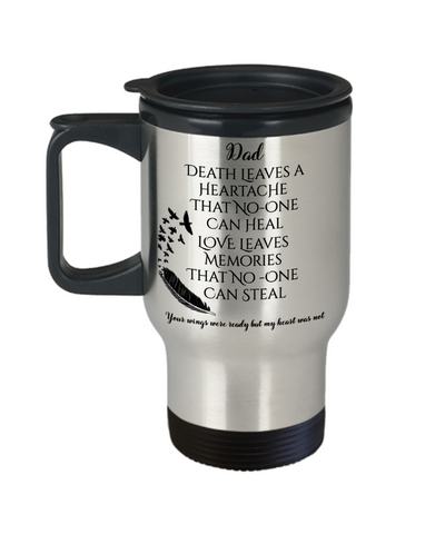 Dad In Loving Memory Memorial Travel Mug With Lid Gift Death Leaves a Heartache Love Memories Your Wings Were Ready