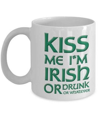 Kiss Me I'm Irish Mug Drunk or Whatever Funny St Patrick's Day Gift Ceramic Coffee Cup